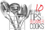10 HELPFUL TIPS FOR BEGINNER COOKS