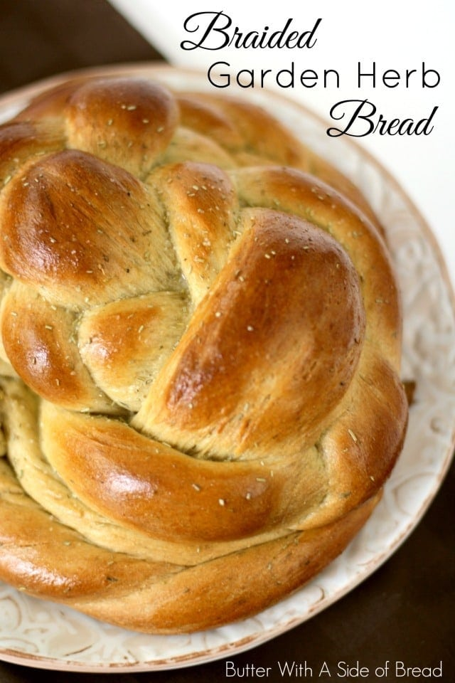 BRAIDED GARDEN HERB BREAD: Butter With A Side of Bread
