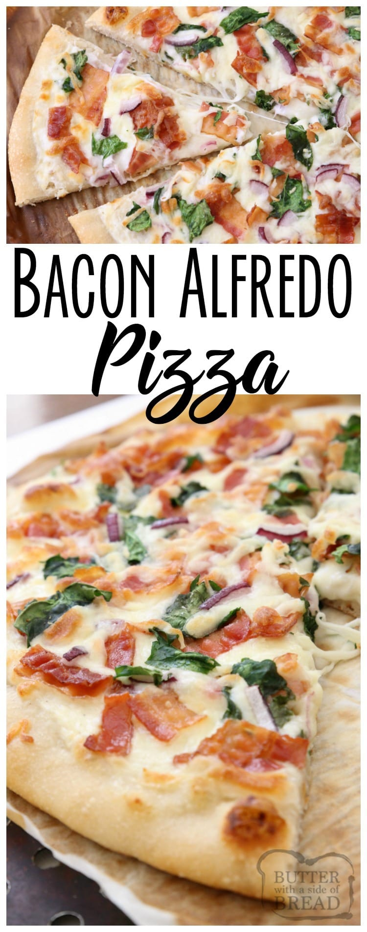 Bacon Alfredo Pizza baked fresh and full of flavor! Easy pizza recipe made with Alfredo sauce, bacon, red onion, spinach and lots of mozzarella cheese. Easy #bacon #pizza recipe from Butter With A Side of Bread